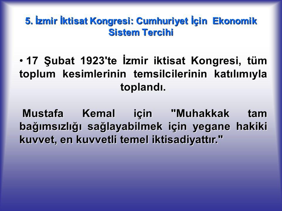5. İzmir İktisat Kongresi: Cumhuriyet İçin Ekonomik Sistem Tercihi 17 Şubat 1923'te İzmir iktisat Kongresi, tüm toplum kesimlerinin temsilcilerinin k