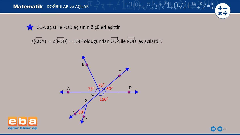 21 COA açısı ile FOD açısının ölçüleri eşittir.