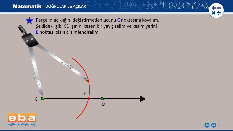 5 Pergelin açıklığını değiştirmeden ucunu C noktasına koyalım. Şekildeki gibi CD ışınını kesen bir yay çizelim ve kesim yerini E noktası olarak isimle