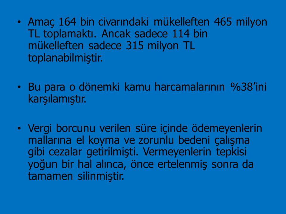 Amaç 164 bin civarındaki mükelleften 465 milyon TL toplamaktı. Ancak sadece 114 bin mükelleften sadece 315 milyon TL toplanabilmiştir. Bu para o dönem