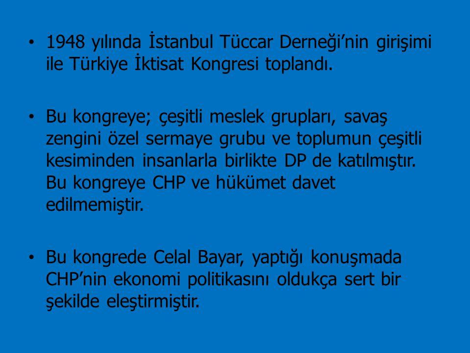 1948 yılında İstanbul Tüccar Derneği'nin girişimi ile Türkiye İktisat Kongresi toplandı. Bu kongreye; çeşitli meslek grupları, savaş zengini özel serm