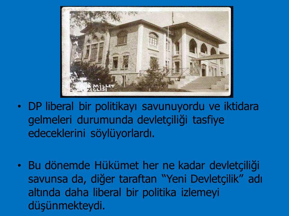 DP liberal bir politikayı savunuyordu ve iktidara gelmeleri durumunda devletçiliği tasfiye edeceklerini söylüyorlardı. Bu dönemde Hükümet her ne kadar