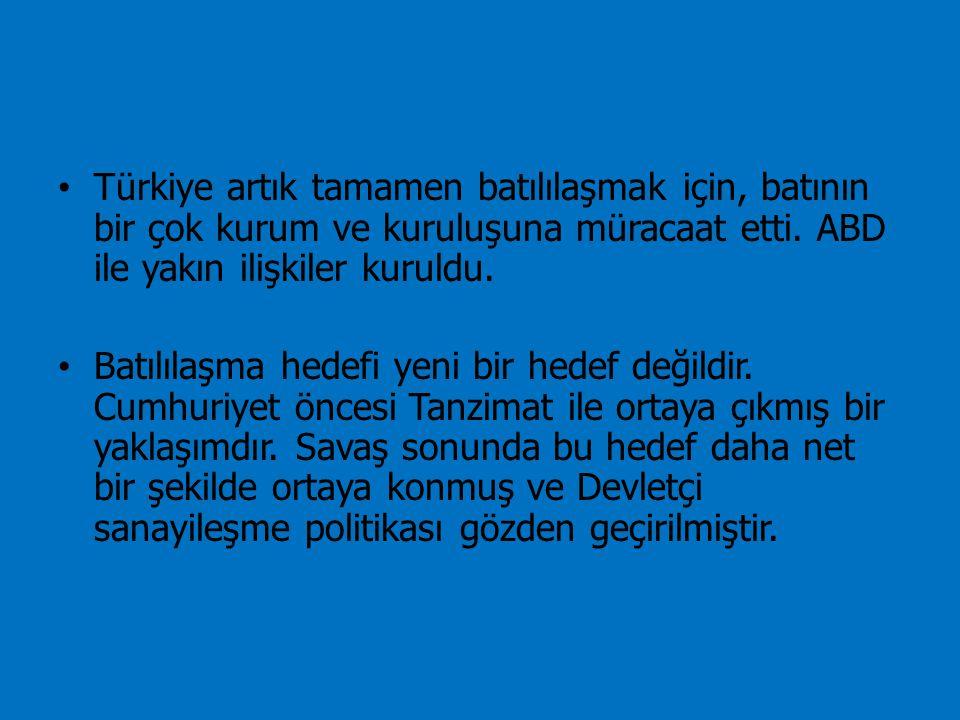 Türkiye artık tamamen batılılaşmak için, batının bir çok kurum ve kuruluşuna müracaat etti.