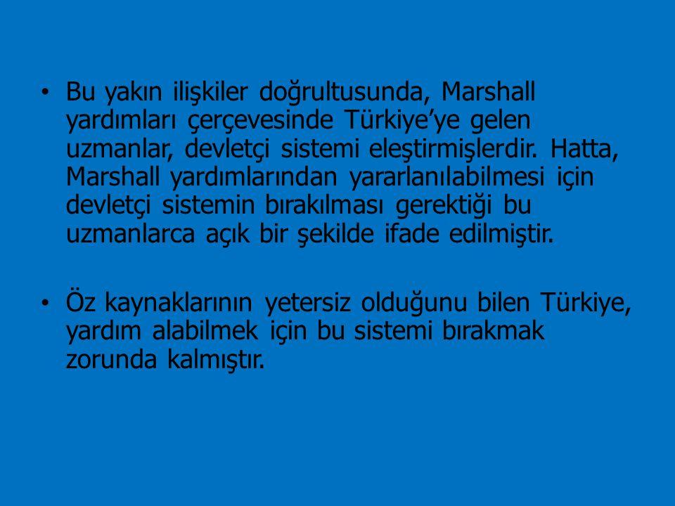 Bu yakın ilişkiler doğrultusunda, Marshall yardımları çerçevesinde Türkiye'ye gelen uzmanlar, devletçi sistemi eleştirmişlerdir. Hatta, Marshall yardı