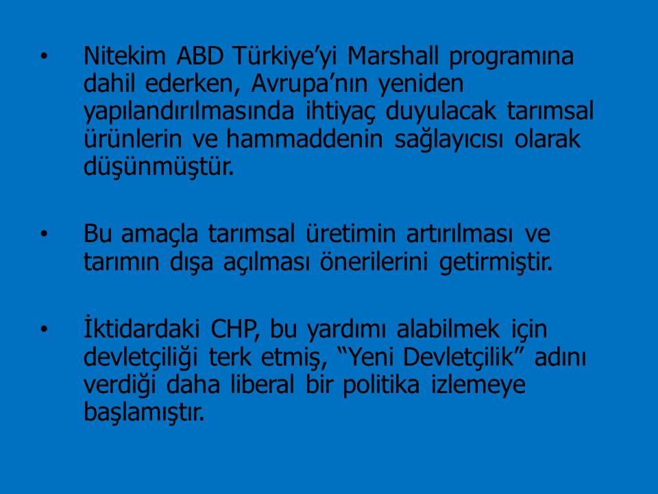 Nitekim ABD Türkiye'yi Marshall programına dahil ederken, Avrupa'nın yeniden yapılandırılmasında ihtiyaç duyulacak tarımsal ürünlerin ve hammaddenin sağlayıcısı olarak düşünmüştür.