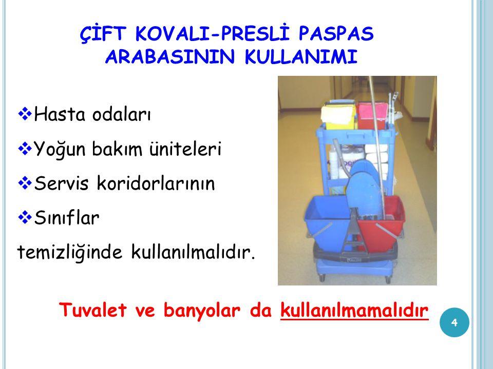 ÇİFT KOVALI-PRESLİ PASPAS ARABASININ KULLANIMI 4  Hasta odaları  Yoğun bakım üniteleri  Servis koridorlarının  Sınıflar temizliğinde kullanılmalıdır.
