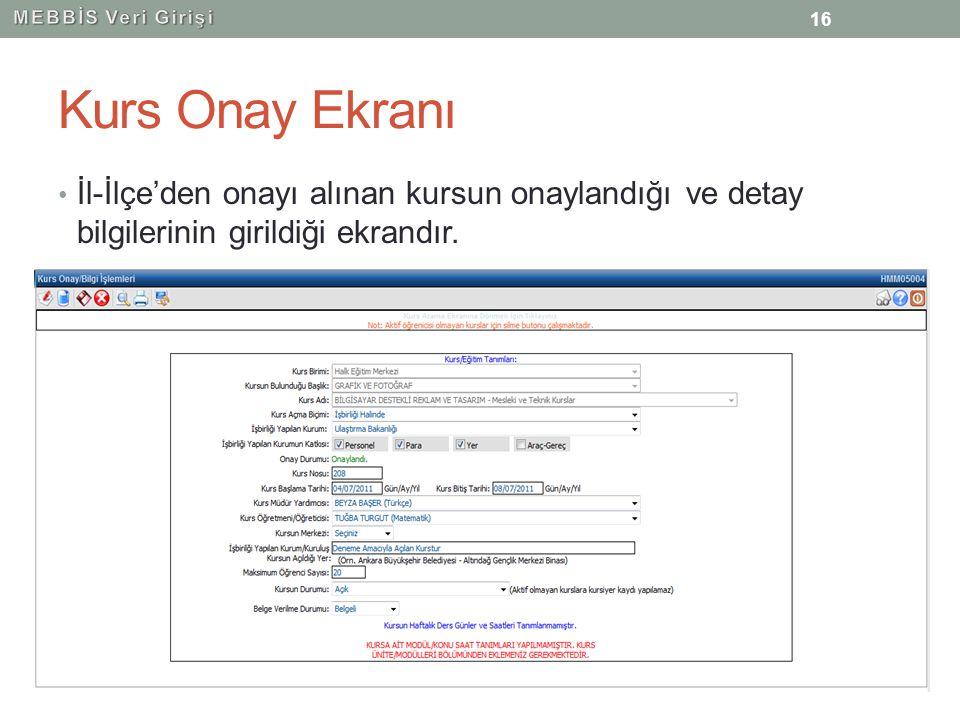 Kurs Onay Ekranı İl-İlçe'den onayı alınan kursun onaylandığı ve detay bilgilerinin girildiği ekrandır. 16