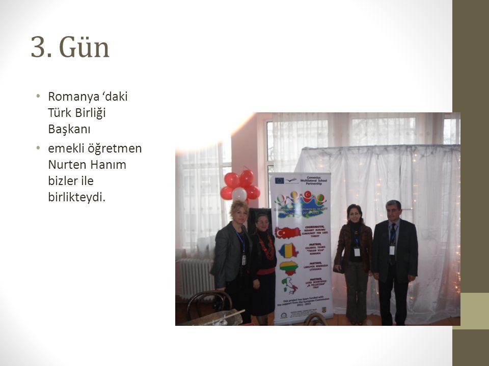 3. Gün Romanya 'daki Türk Birliği Başkanı emekli öğretmen Nurten Hanım bizler ile birlikteydi.