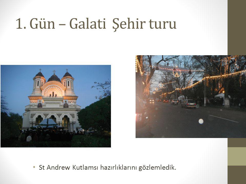 1. Gün – Galati Şehir turu St Andrew Kutlamsı hazırlıklarını gözlemledik.