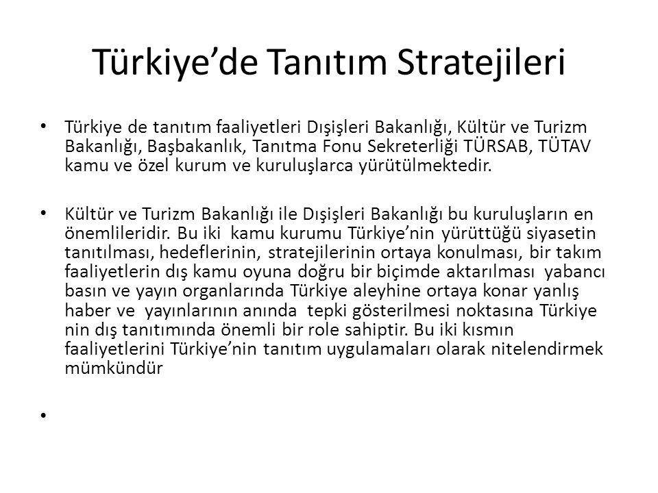 Türkiye'de Tanıtım Stratejileri Türkiye de tanıtım faaliyetleri Dışişleri Bakanlığı, Kültür ve Turizm Bakanlığı, Başbakanlık, Tanıtma Fonu Sekreterliği TÜRSAB, TÜTAV kamu ve özel kurum ve kuruluşlarca yürütülmektedir.