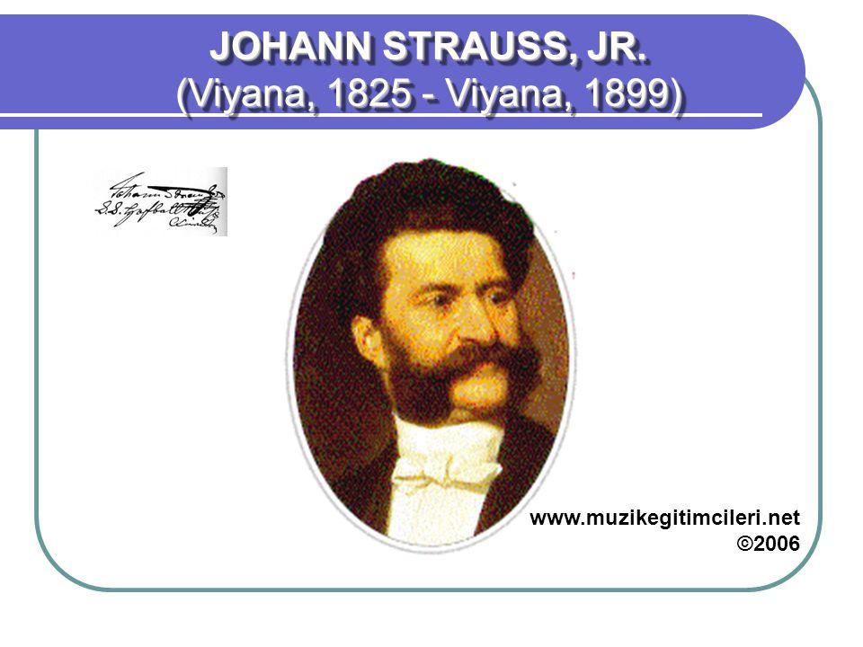 JOHANN STRAUSS, JR. (Viyana, 1825 - Viyana, 1899) JOHANN STRAUSS, JR. (Viyana, 1825 - Viyana, 1899) www.muzikegitimcileri.net ©2006