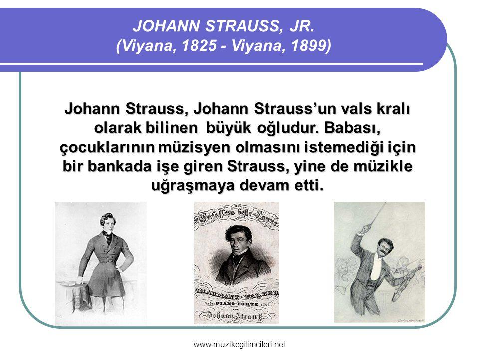 www.muzikegitimcileri.net Johann Strauss, Johann Strauss'un vals kralı olarak bilinen büyük oğludur. Babası, çocuklarının müzisyen olmasını istemediği