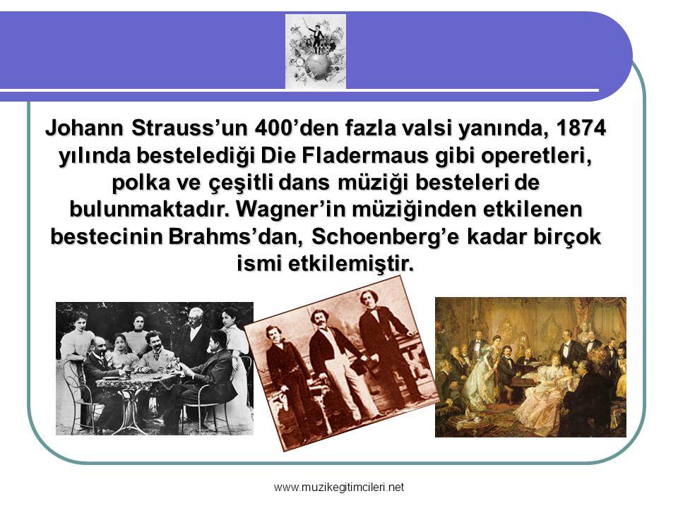 www.muzikegitimcileri.net Johann Strauss'un 400'den fazla valsi yanında, 1874 yılında bestelediği Die Fladermaus gibi operetleri, polka ve çeşitli dan