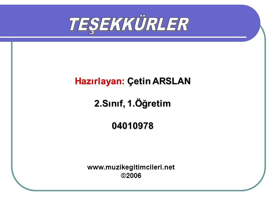 Hazırlayan: Çetin ARSLAN 2.Sınıf, 1.Öğretim 04010978 ©2006