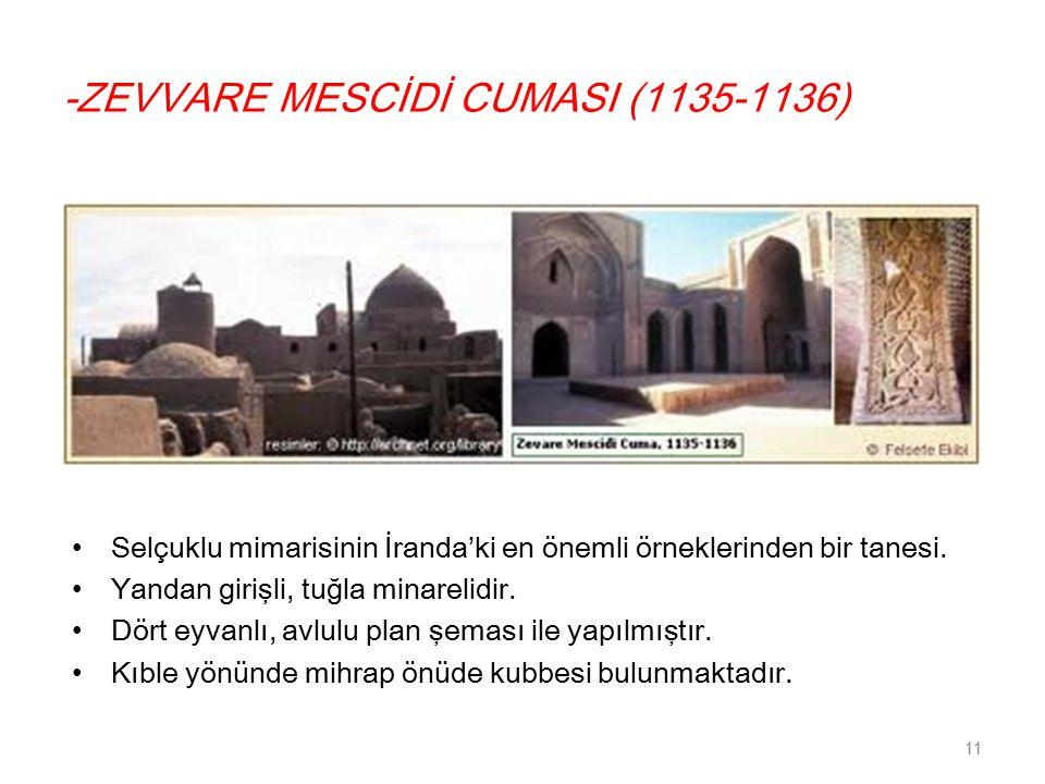 -ZEVVARE MESCİDİ CUMASI (1135-1136) Selçuklu mimarisinin İranda'ki en önemli örneklerinden bir tanesi.