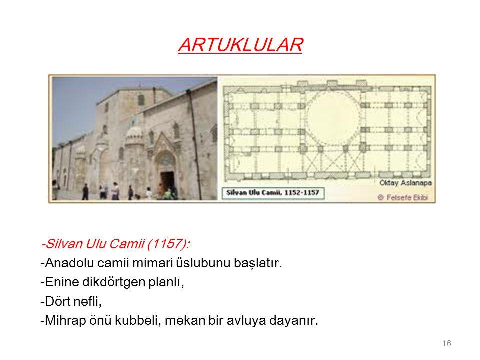 ARTUKLULAR -Silvan Ulu Camii (1157): -Anadolu camii mimari üslubunu başlatır.