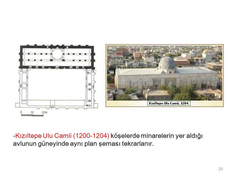 -Kızıltepe Ulu Camii (1200-1204) köşelerde minarelerin yer aldığı avlunun güneyinde aynı plan şeması tekrarlanır.