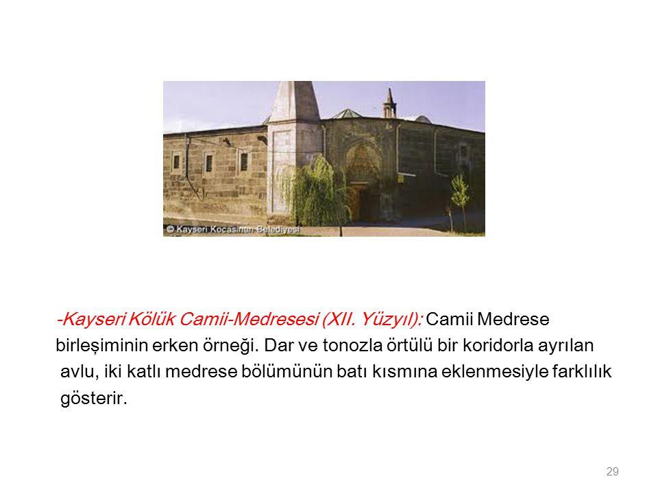 -Kayseri Kölük Camii-Medresesi (XII.Yüzyıl): Camii Medrese birleşiminin erken örneği.