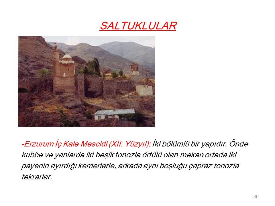 SALTUKLULAR -Erzurum İç Kale Mescidi (XII.Yüzyıl): İki bölümlü bir yapıdır.