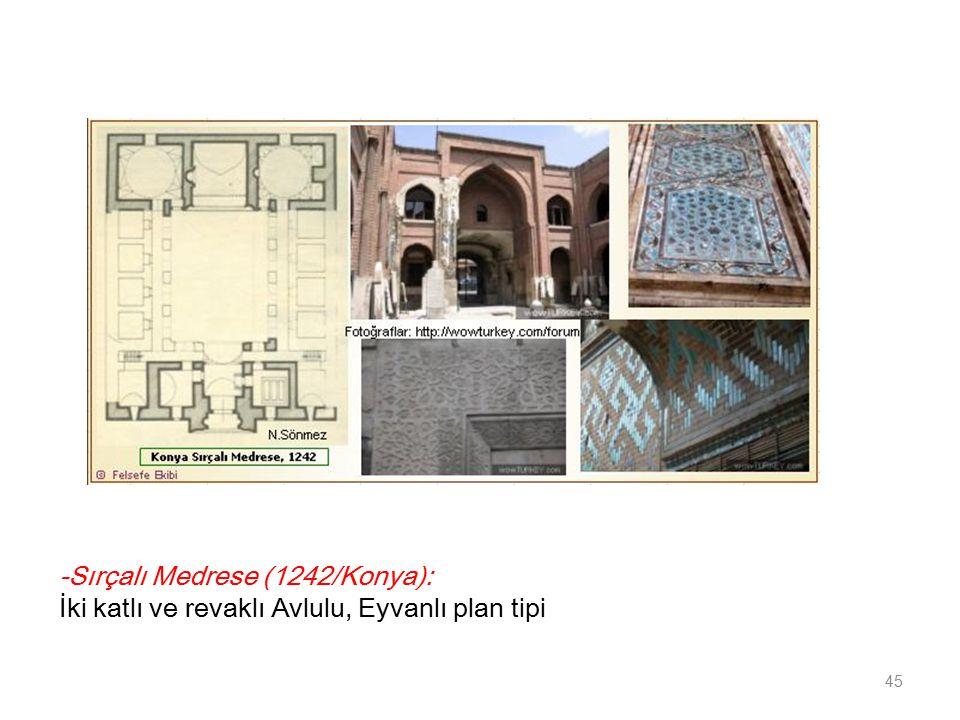 -Sırçalı Medrese (1242/Konya): İki katlı ve revaklı Avlulu, Eyvanlı plan tipi 45