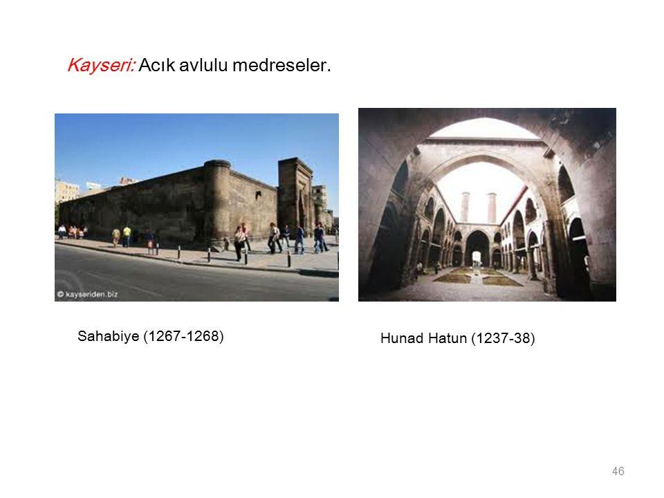 Hunad Hatun (1237-38) 46 Kayseri: Acık avlulu medreseler. Sahabiye (1267-1268)