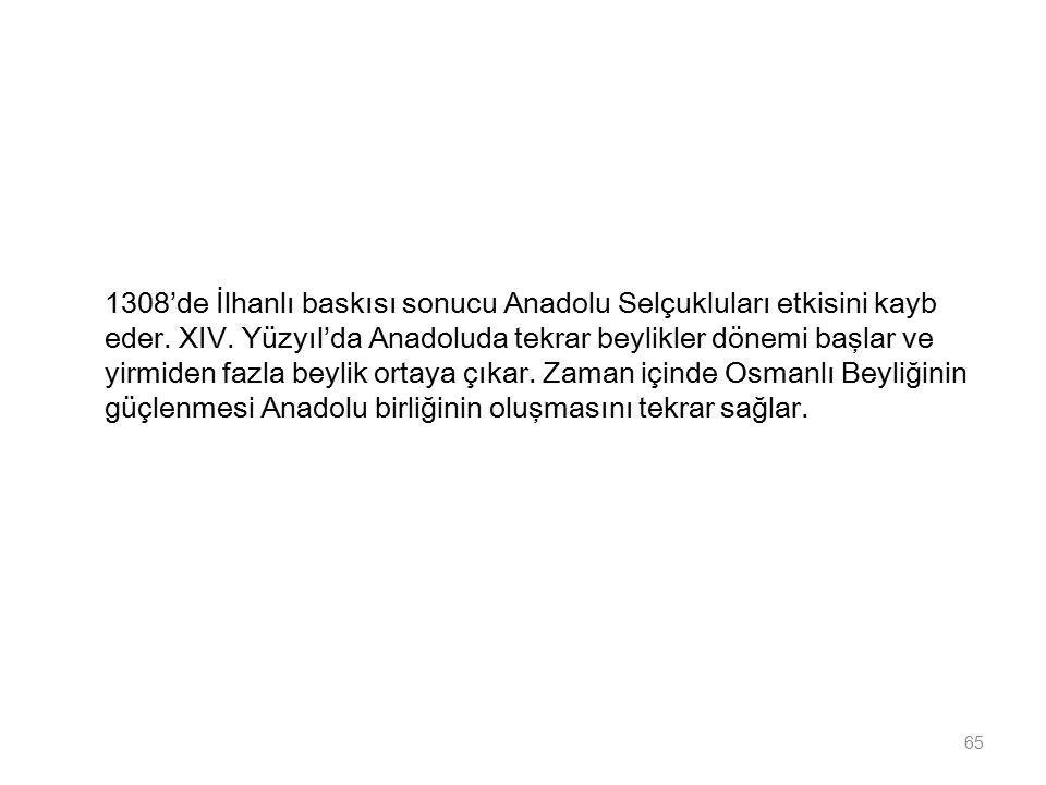 1308'de İlhanlı baskısı sonucu Anadolu Selçukluları etkisini kayb eder.
