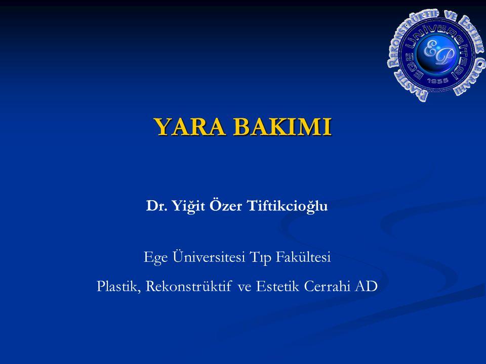 YARA BAKIMI Dr. Yiğit Özer Tiftikcioğlu Ege Üniversitesi Tıp Fakültesi Plastik, Rekonstrüktif ve Estetik Cerrahi AD