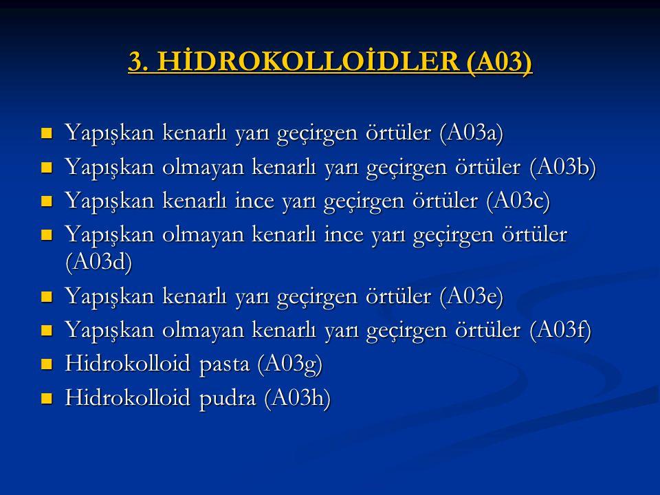 3. HİDROKOLLOİDLER (A03) Yapışkan kenarlı yarı geçirgen örtüler (A03a) Yapışkan kenarlı yarı geçirgen örtüler (A03a) Yapışkan olmayan kenarlı yarı geç