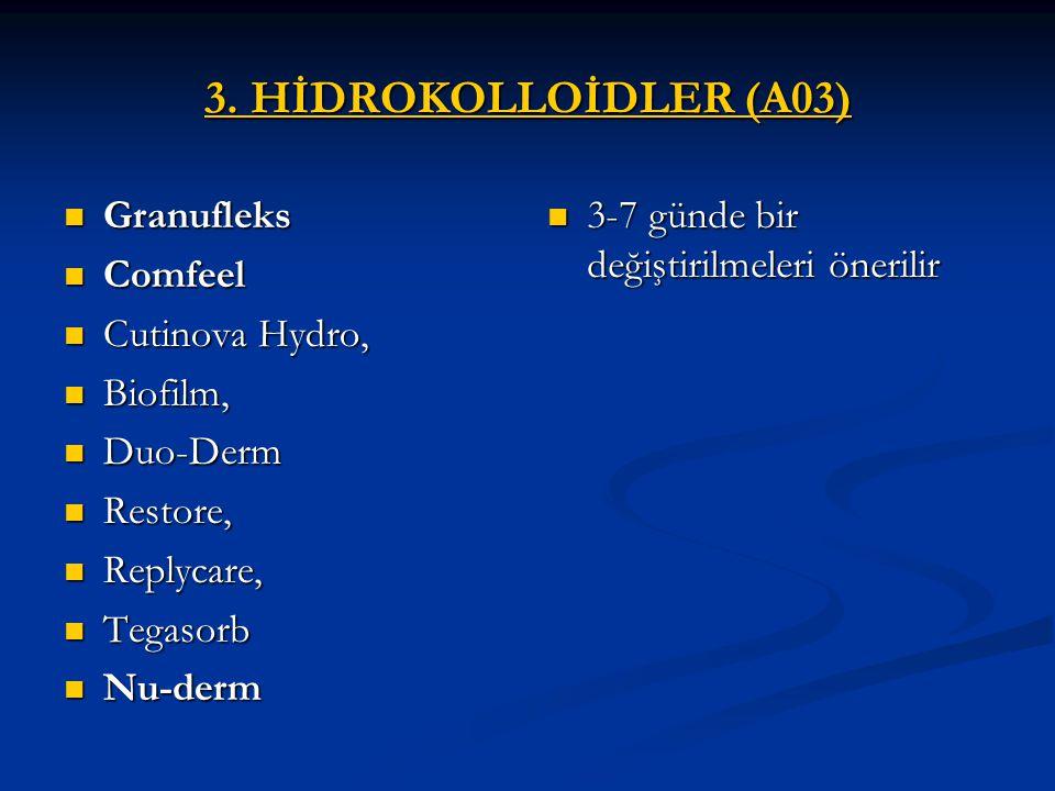 3. HİDROKOLLOİDLER (A03) Granufleks Granufleks Comfeel Comfeel Cutinova Hydro, Cutinova Hydro, Biofilm, Biofilm, Duo-Derm Duo-Derm Restore, Restore, R