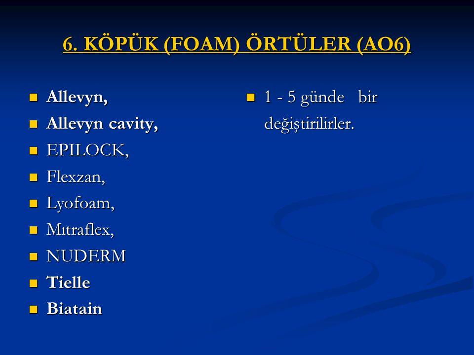 6. KÖPÜK (FOAM) ÖRTÜLER (AO6) Allevyn, Allevyn, Allevyn cavity, Allevyn cavity, EPILOCK, EPILOCK, Flexzan, Flexzan, Lyofoam, Lyofoam, Mıtraflex, Mıtra