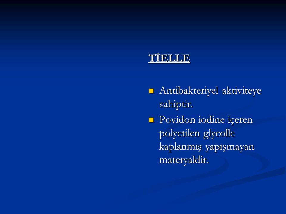 TİELLE Antibakteriyel aktiviteye sahiptir. Povidon iodine içeren polyetilen glycolle kaplanmış yapışmayan materyaldir.