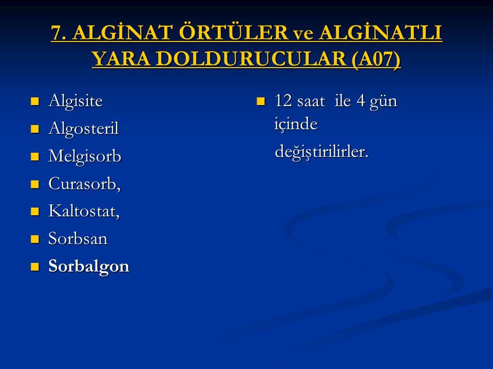 7. ALGİNAT ÖRTÜLER ve ALGİNATLI YARA DOLDURUCULAR (A07) Algisite Algisite Algosteril Algosteril Melgisorb Melgisorb Curasorb, Curasorb, Kaltostat, Kal