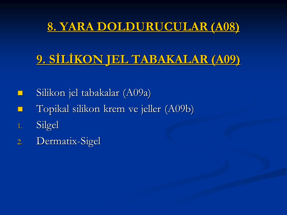 8. YARA DOLDURUCULAR (A08) 9. SİLİKON JEL TABAKALAR (A09) 9. SİLİKON JEL TABAKALAR (A09) Silikon jel tabakalar (A09a) Silikon jel tabakalar (A09a) Top