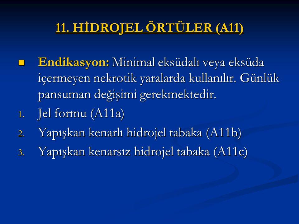 11. HİDROJEL ÖRTÜLER (A11) Endikasyon: Minimal eksüdalı veya eksüda içermeyen nekrotik yaralarda kullanılır. Günlük pansuman değişimi gerekmektedir. E