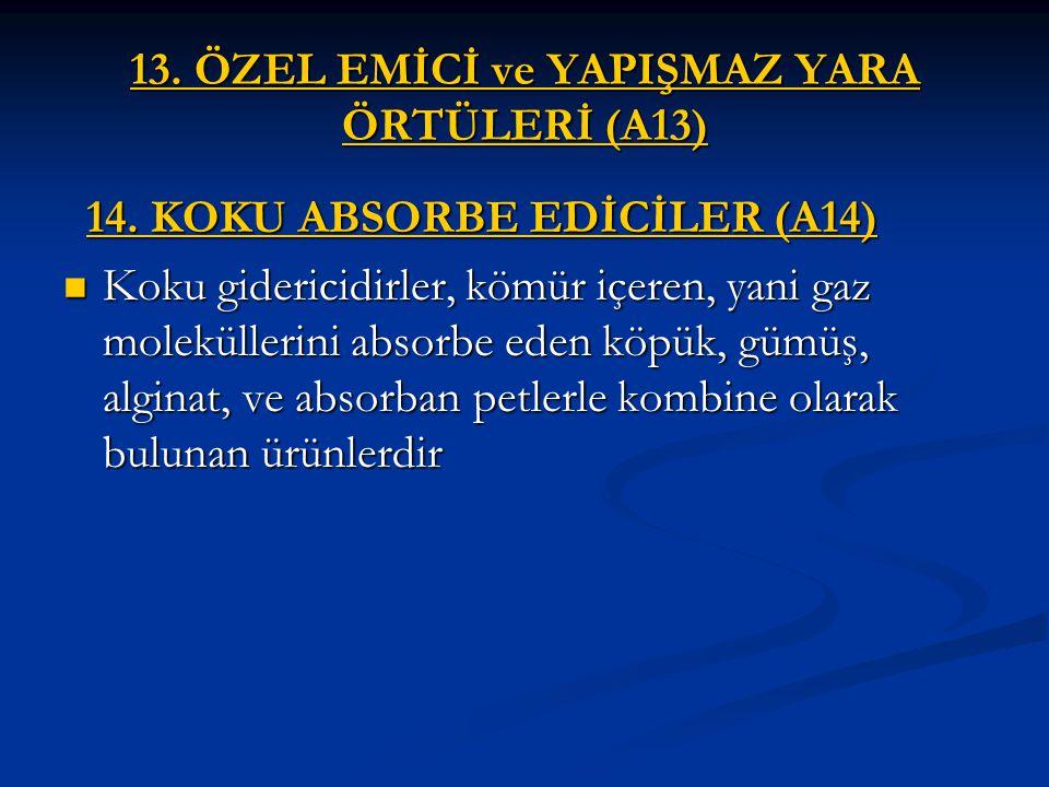 13.ÖZEL EMİCİ ve YAPIŞMAZ YARA ÖRTÜLERİ (A13) 14.