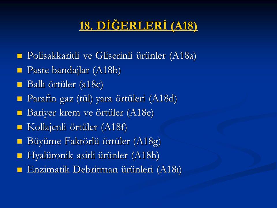 18. DİĞERLERİ (A18) Polisakkaritli ve Gliserinli ürünler (A18a) Polisakkaritli ve Gliserinli ürünler (A18a) Paste bandajlar (A18b) Paste bandajlar (A1