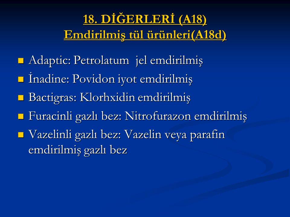 18. DİĞERLERİ (A18) Emdirilmiş tül ürünleri(A18d) Adaptic: Petrolatum jel emdirilmiş Adaptic: Petrolatum jel emdirilmiş İnadine: Povidon iyot emdirilm
