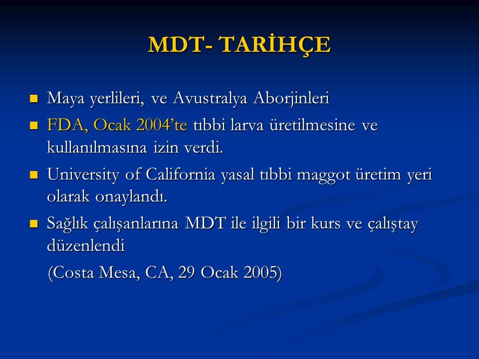 MDT- TARİHÇE Maya yerlileri, ve Avustralya Aborjinleri Maya yerlileri, ve Avustralya Aborjinleri FDA, Ocak 2004'te tıbbi larva üretilmesine ve kullanılmasına izin verdi.