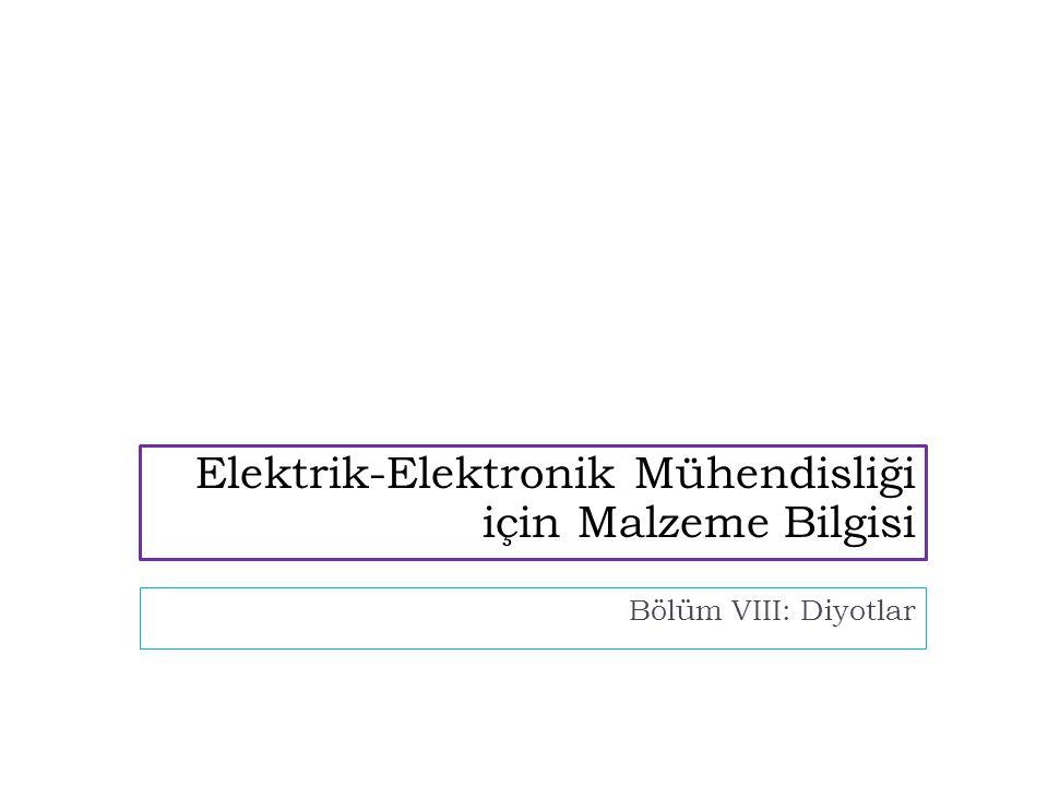 Bölüm VIII: Diyotlar Elektrik-Elektronik Mühendisliği için Malzeme Bilgisi
