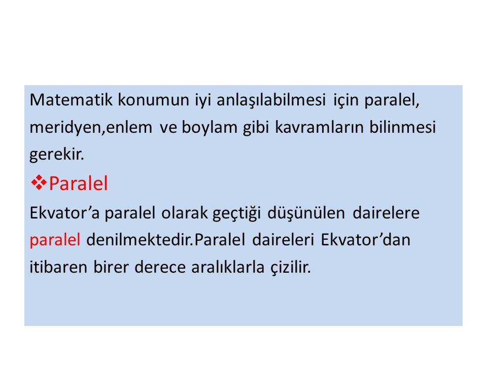 Paralellerin başlıca özellikleri şunlardır:  Başlangıç paraleli ve en büyük paralel Ekvator'dur.