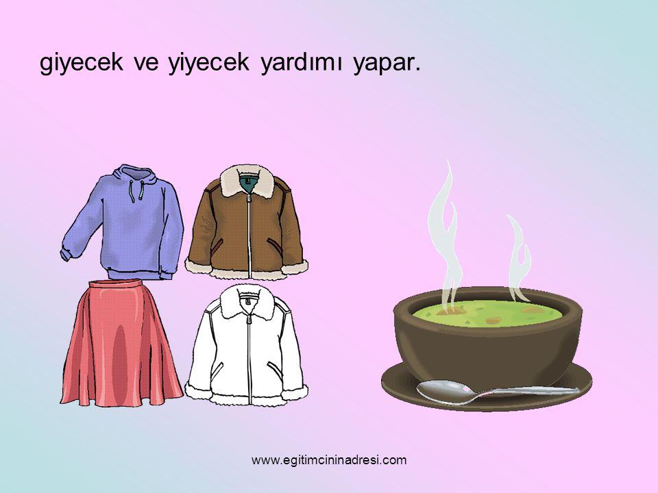 giyecek ve yiyecek yardımı yapar. www.egitimcininadresi.com