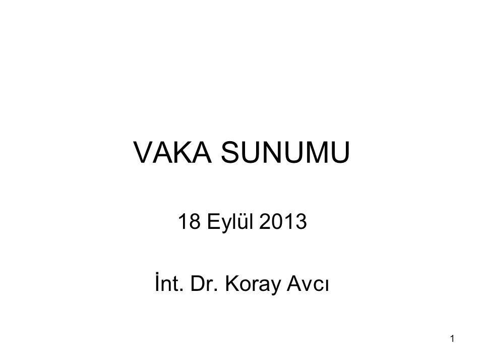1 VAKA SUNUMU 18 Eylül 2013 İnt. Dr. Koray Avcı