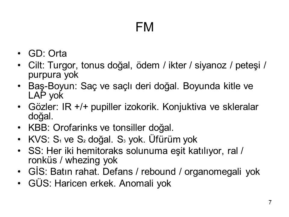 7 FM GD: Orta Cilt: Turgor, tonus doğal, ödem / ikter / siyanoz / peteşi / purpura yok Baş-Boyun: Saç ve saçlı deri doğal. Boyunda kitle ve LAP yok Gö