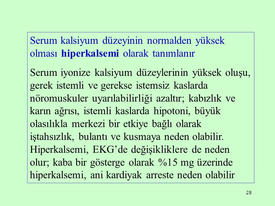 28 Serum kalsiyum düzeyinin normalden yüksek olması hiperkalsemi olarak tanımlanır Serum iyonize kalsiyum düzeylerinin yüksek oluşu, gerek istemli ve