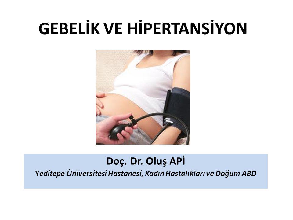 GEBELİK VE HİPERTANSİYON Doç. Dr. Oluş APİ Yeditepe Üniversitesi Hastanesi, Kadın Hastalıkları ve Doğum ABD