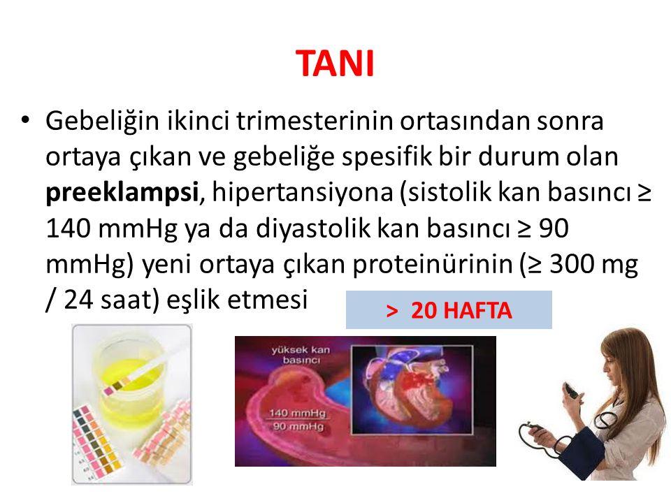 TANI Gebeliğin ikinci trimesterinin ortasından sonra ortaya çıkan ve gebeliğe spesifik bir durum olan preeklampsi, hipertansiyona (sistolik kan basıncı ≥ 140 mmHg ya da diyastolik kan basıncı ≥ 90 mmHg) yeni ortaya çıkan proteinürinin (≥ 300 mg / 24 saat) eşlik etmesi > 20 HAFTA