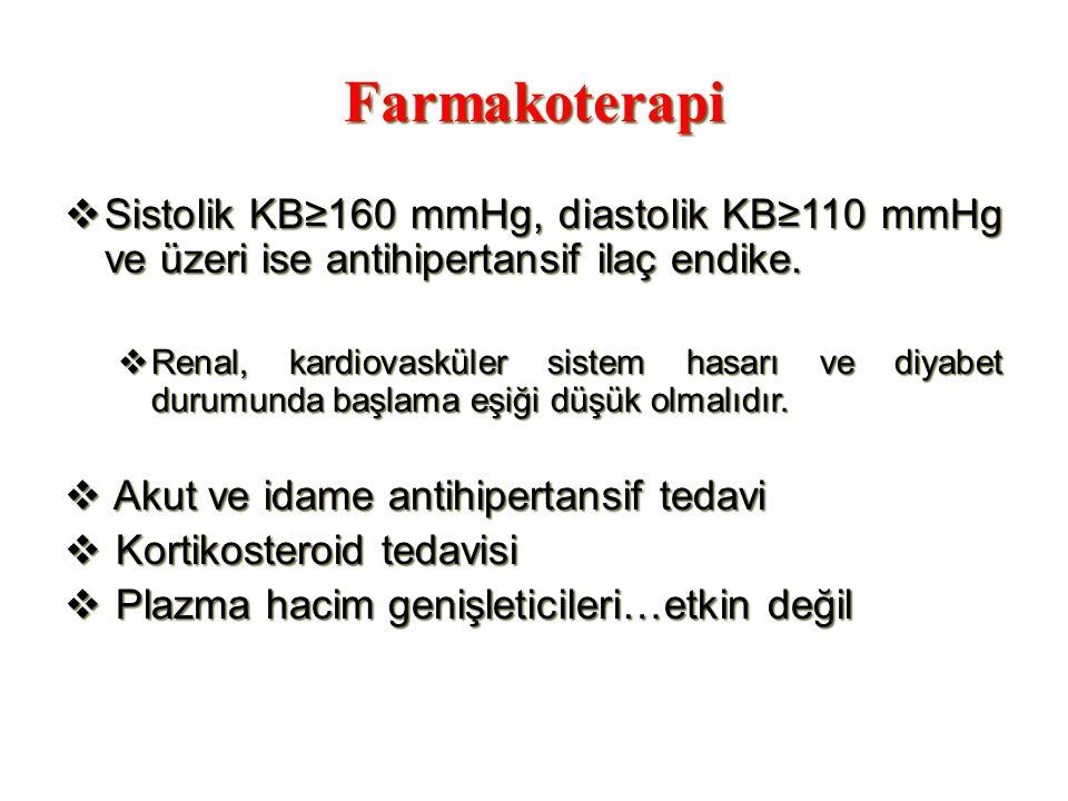 Farmakoterapi  Sistolik KB≥160 mmHg, diastolik KB≥110 mmHg ve üzeri ise antihipertansif ilaç endike.  Renal, kardiovasküler sistem hasarı ve diyabet