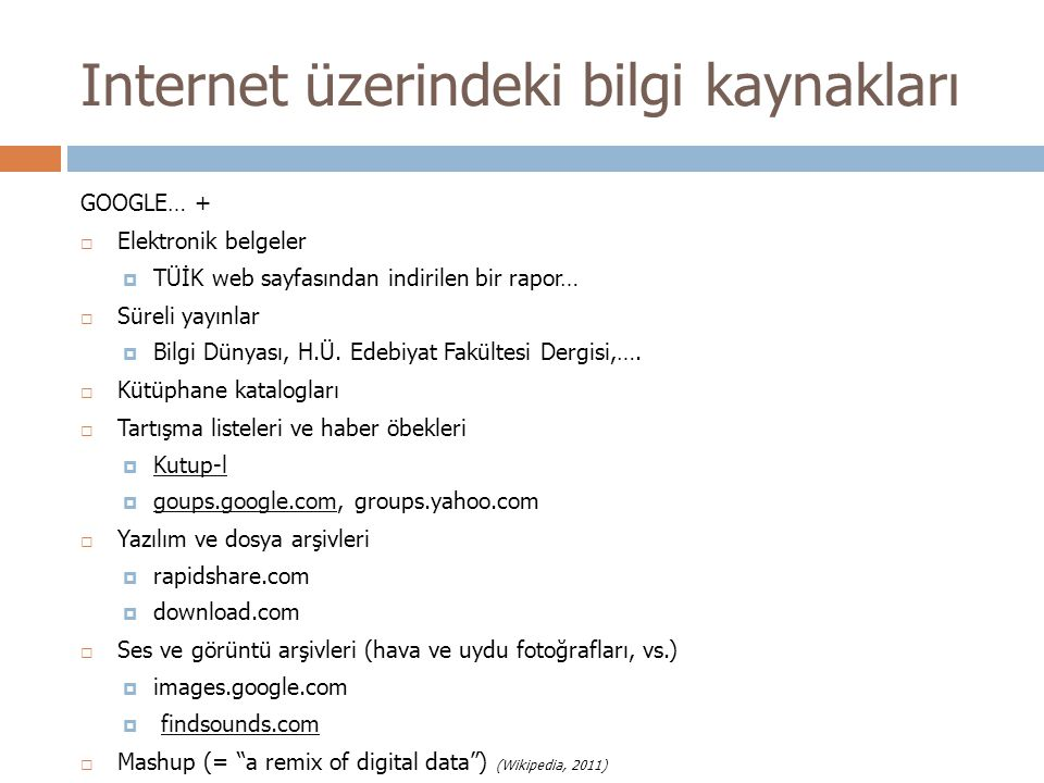 Internet üzerindeki bilgi kaynakları GOOGLE… +  Elektronik belgeler  TÜİK web sayfasından indirilen bir rapor…  Süreli yayınlar  Bilgi Dünyası, H.Ü.