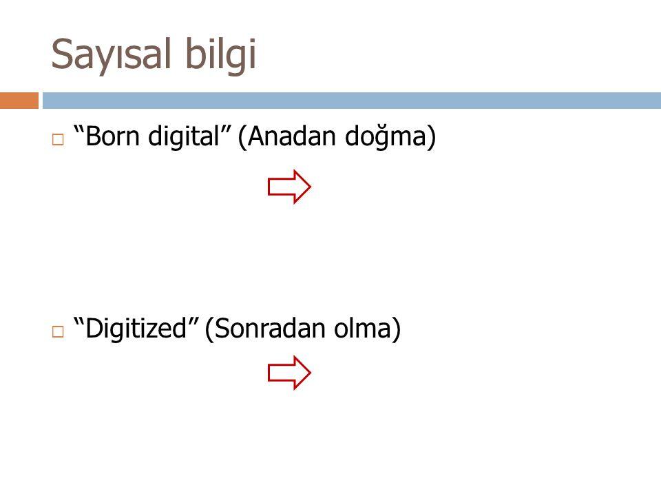 Sayısal bilgi  Born digital (Anadan doğma)  Digitized (Sonradan olma)