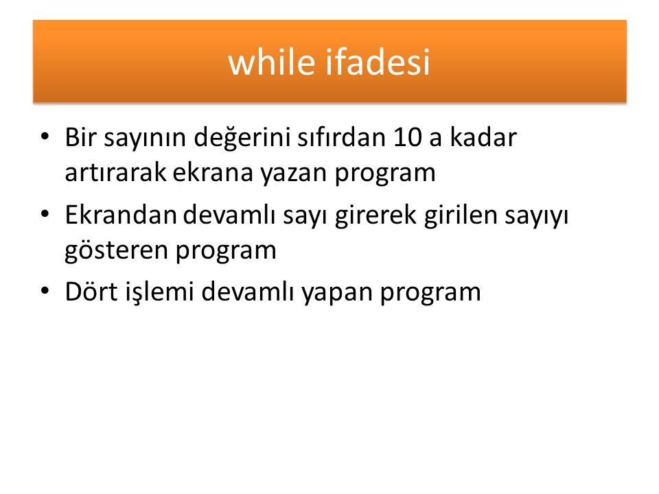 while ifadesi Bir sayının değerini sıfırdan 10 a kadar artırarak ekrana yazan program Ekrandan devamlı sayı girerek girilen sayıyı gösteren program Dö